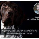 Konferencja z dr. Joëlem Dehassem – Algorytmy postępowania w medycynie behawioralnej psów i kotów