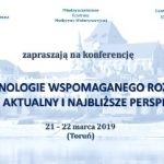 """Międzynarodowa Konferencja """"Technologie Wspomaganego Rozrodu – stan aktualny i najbliższe perspektywy"""" 21-22.03.2019r., Toruń"""