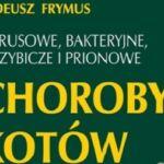 Prof. dr hab. Tadeusz Frymus – Wirusowe, bakteryjne,  grzybicze i prionowe CHOROBY KOTÓW